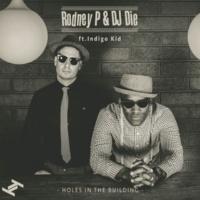 Rodney P & DJ Die Holes In The Building (feat. Indigo Kid) (Clean Edit)