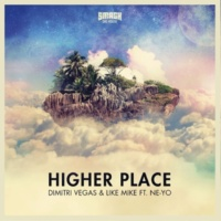 Dimitri Vegas & Like Mike ft Ne-Yo Higher Place(Extended Mix)