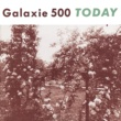Galaxie 500 Today (Deluxe Edition)
