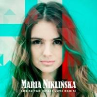Maria Niklinska Lubisz Tak [Space Love Remix]
