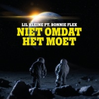 Lil Kleine/Ronnie Flex Niet Omdat Het Moet (feat.Ronnie Flex)