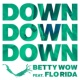 Betty Wow Down Down Down (feat. Flo Rida) [Extended Edit]