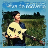 Eva De Roovere Het Beste Uit 10 Jaar Eva De Roovere