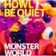 HOWL BE QUIET MONSTER WORLD