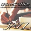 Various Artists Concentration Jazz~しっかり集中できるジャズベスト