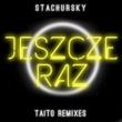 Stachursky Jeszcze Raz [Hit Lordozza TAITO Remix]