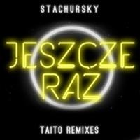 Stachursky Jeszcze Raz [TAITO Remixes]