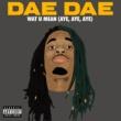 Dae Dae Wat U Mean (Aye, Aye, Aye)