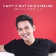 Bryan Termulo I Can't Fight This Feeling