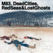 M83 Dead Cities, Red Seas & Lost Ghosts