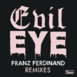 Franz Ferdinand Evil Eye (Remixes) - EP