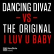 Dancing Divaz & The Original I Luv U Baby (Dancing Divaz vs. The Original) [Paul Morrell Remix]