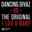 Dancing Divaz & The Original I Luv U Baby (Dancing Divaz vs. The Original)