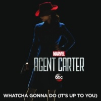 "Hayley Atwell/Enver Gjokaj/Hollywood Studio Symphony Whatcha Gonna Do (It's Up to You) [From ""Marvel's Agent Carter (Season 2)""]"