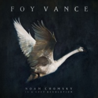 Foy Vance Noam Chomsky Is A Soft Revolution