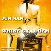 JUNMAN WHINE GYAL DEM