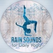 Healing Rain Sounds Rain Sounds for Daily Yoga