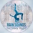 Healing Rain Sounds Rain Sounds for Daily Yoga