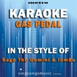 Metro Karaoke Singles Gas Pedal (In the Style of Sage the Gemini & Iamsu) [Karaoke Version]