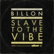 Billon Slave To The Vibe [Extended Mix]