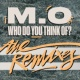 M.O Who Do You Think Of? [The Remixes]