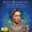 Rufus Wainwright Take All My Loves - 9 Shakespeare Sonnets