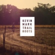 Kevin Mark Trail Roots