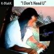 K-BlakK I Don't Need You