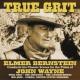 Elmer Bernstein True Grit [Elmer Bernstein Conducts His Classic Scores For The Films Of John Wayne]
