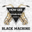 Black Machine How Gee (DJ FUMI★YEAH! Remix)