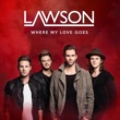 Lawson Where My Love Goes