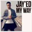 JAY'ED MY WAY