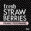 Franz Ferdinand Fresh Strawberries - Single