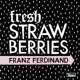 Franz Ferdinand Fresh Strawberries - Single