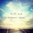 Hidenori Ogawa 6:45 a.m
