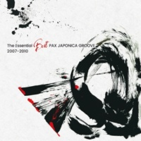 PAX JAPONICA GROOVE The Essential Best PAX JAPONICA GROOVE 2007-2010
