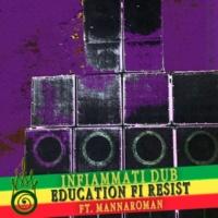 Infiammati Dub feat. Mannaroman Education Fi Resist
