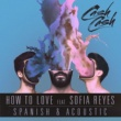 Cash Cash How To Love (feat. Sofia Reyes) [Spanish & Acoustic]