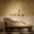 LOCK.& NEVER CHANGE