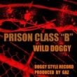 """WILD DOGGY/GAZ Prison Class """"B"""" (feat. GAZ)"""