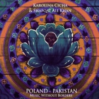 Karolina Cicha/Shafqat Ali Khan Poland - Pakistan. Music Without Borders
