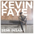 Kevin Faye Semi-Insane