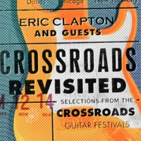 Eric Clapton And Guests Crossroads Revisited Selections From The Crossroads Guitar Festivals