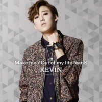KEVIN(from U-KISS) Make me/Out of my life feat.K