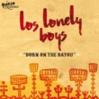 Los Lonely Boys Born On The Bayou