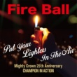 Fire Ball Put Your Lighters In The Air