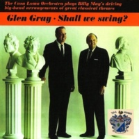 Glen Gray and The Casa Loma Orchestra Shall We Swing