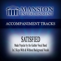 Mansion Accompaniment Tracks Satisfied (Made Popular by the Gaither Vocal Band) [Accompaniment Track]