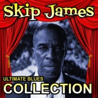 Skip James Ultimate Blues Collection