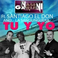 Nasini & Gariani/Santiago El Don/La Sandunguera Tu y Yo